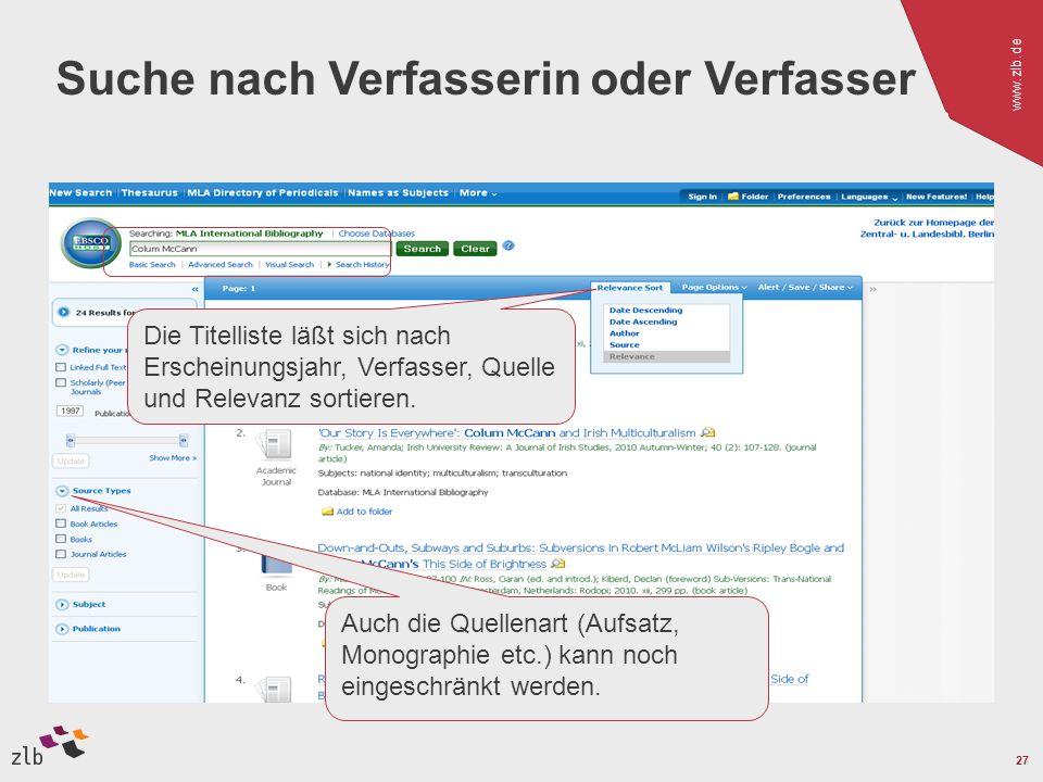 www.zlb.de 27 Suche nach Verfasserin oder Verfasser Die Titelliste läßt sich nach Erscheinungsjahr, Verfasser, Quelle und Relevanz sortieren.