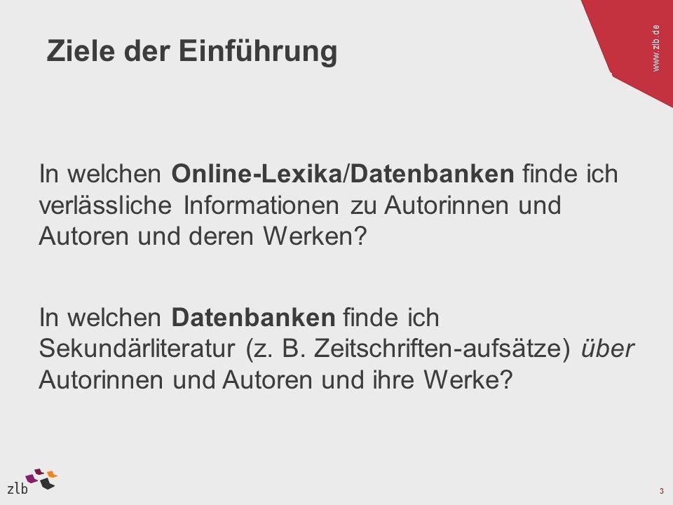 www.zlb.de 3 Ziele der Einführung In welchen Online-Lexika/Datenbanken finde ich verlässliche Informationen zu Autorinnen und Autoren und deren Werken.