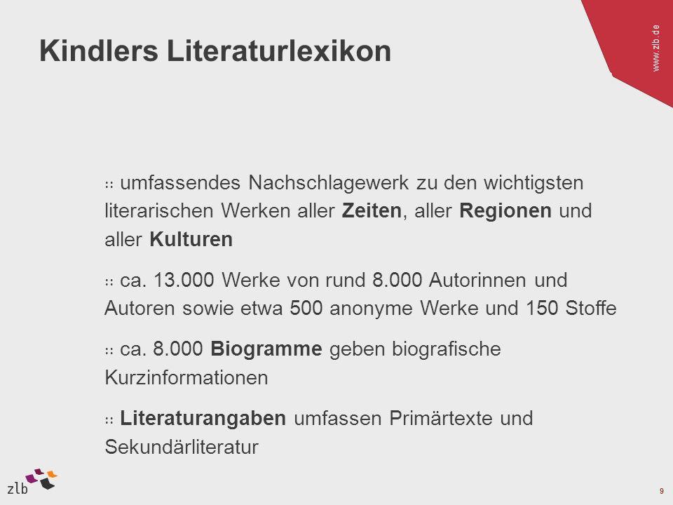 www.zlb.de 9 Kindlers Literaturlexikon umfassendes Nachschlagewerk zu den wichtigsten literarischen Werken aller Zeiten, aller Regionen und aller Kulturen ca.