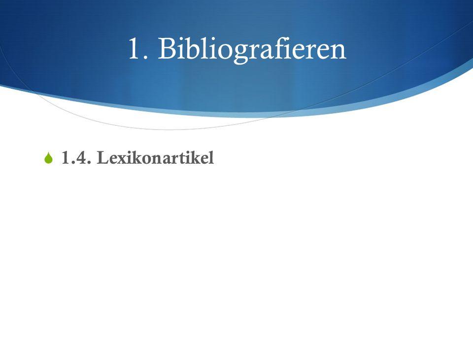 1. Bibliografieren 1.4. Lexikonartikel