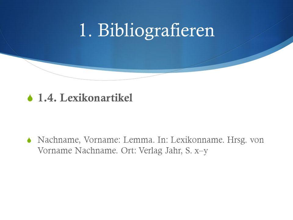 1. Bibliografieren 1.4. Lexikonartikel Nachname, Vorname: Lemma. In: Lexikonname. Hrsg. von Vorname Nachname. Ort: Verlag Jahr, S. x–y