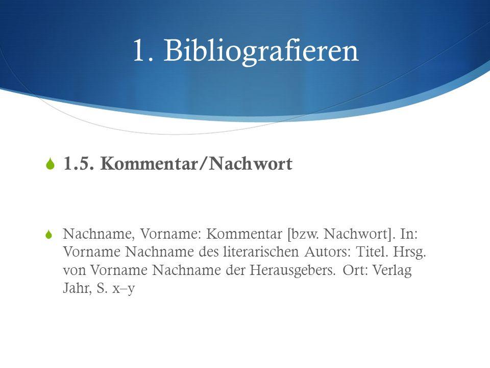 1. Bibliografieren 1.5. Kommentar/Nachwort Nachname, Vorname: Kommentar [bzw. Nachwort]. In: Vorname Nachname des literarischen Autors: Titel. Hrsg. v