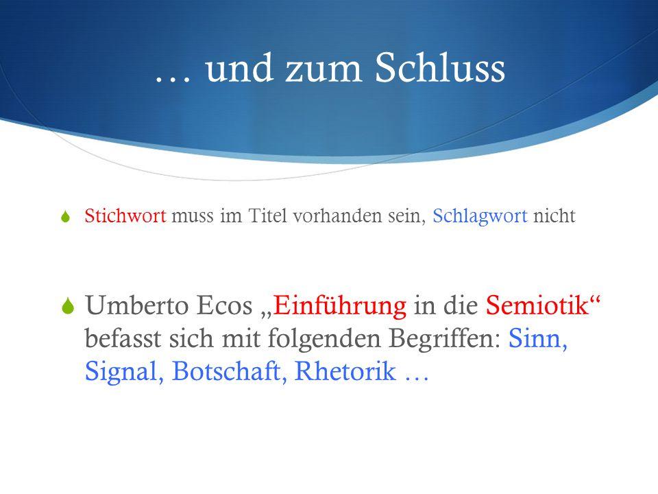 … und zum Schluss Stichwort muss im Titel vorhanden sein, Schlagwort nicht Umberto Ecos Einführung in die Semiotik befasst sich mit folgenden Begriffe