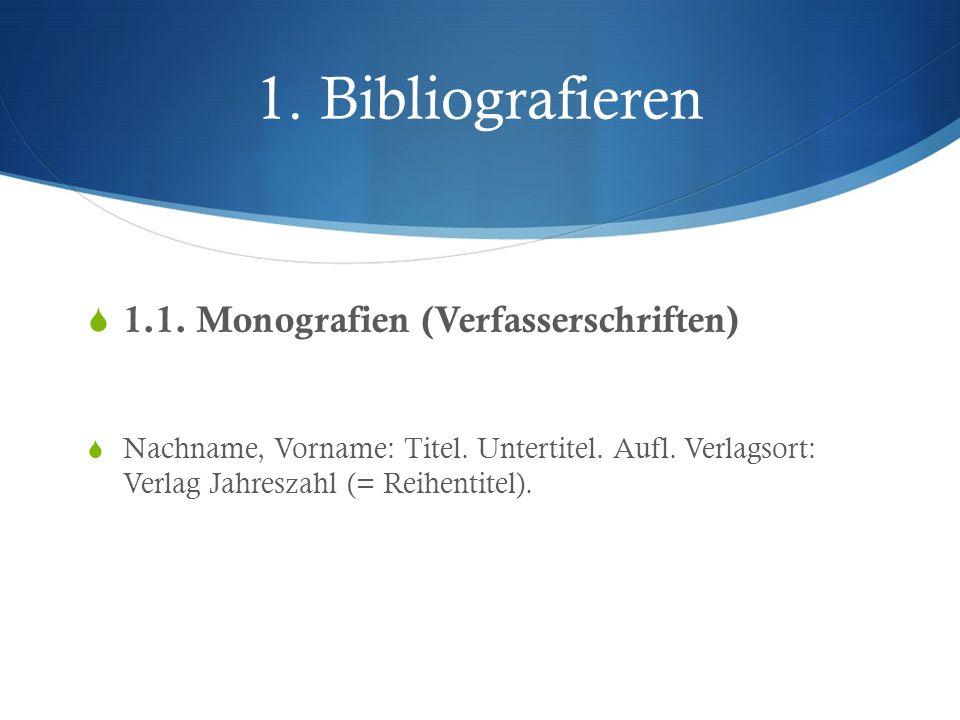 1. Bibliografieren 1.1. Monografien (Verfasserschriften) Nachname, Vorname: Titel. Untertitel. Aufl. Verlagsort: Verlag Jahreszahl (= Reihentitel).