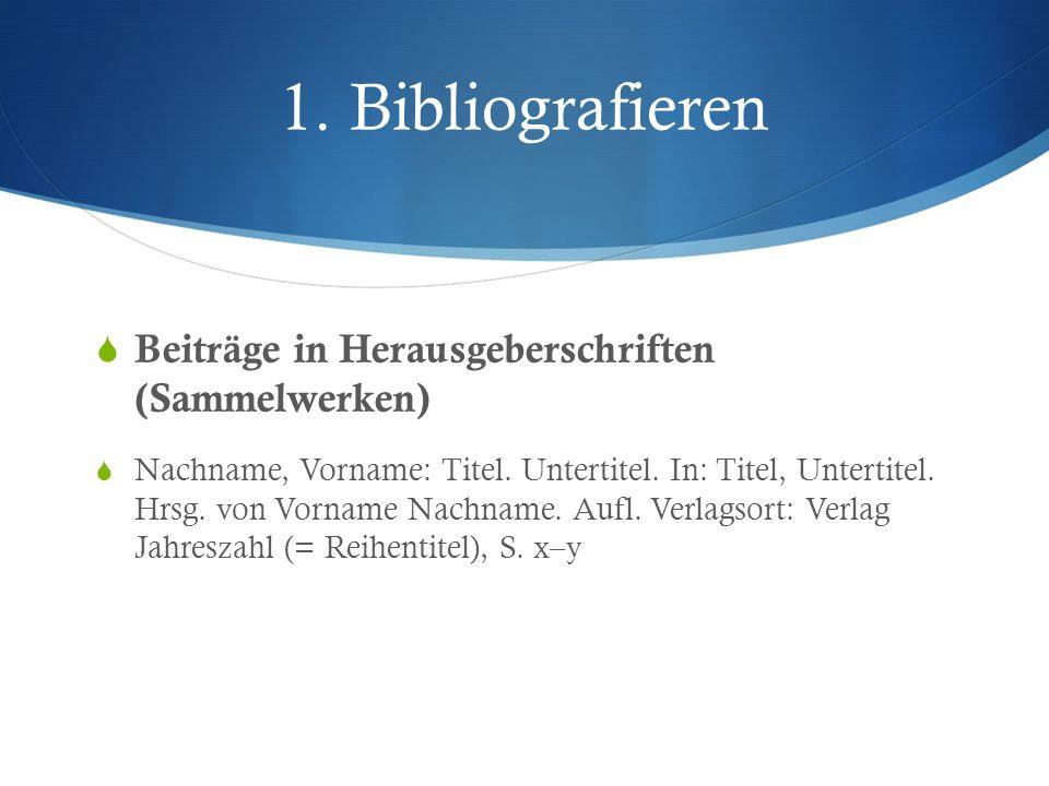 1. Bibliografieren Beiträge in Herausgeberschriften (Sammelwerken) Nachname, Vorname: Titel. Untertitel. In: Titel, Untertitel. Hrsg. von Vorname Nach