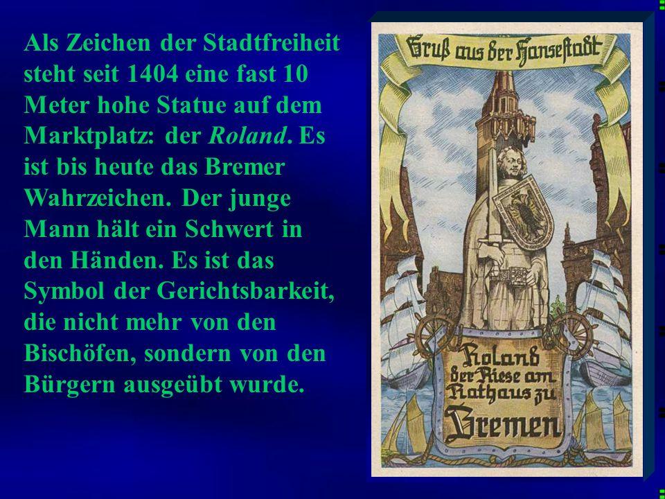 Als Zeichen der Stadtfreiheit steht seit 1404 eine fast 10 Meter hohe Statue auf dem Marktplatz: der Roland.