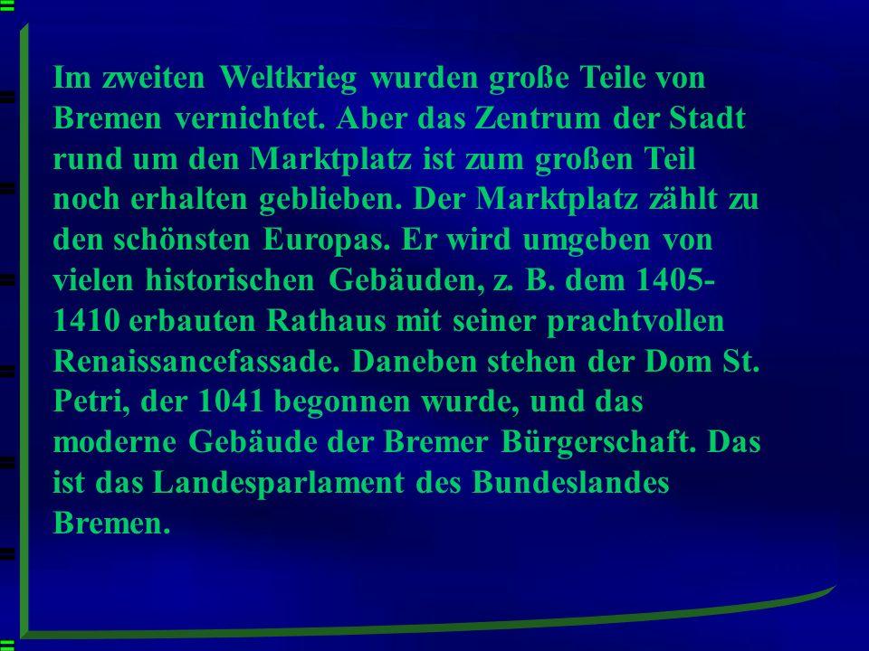 Im zweiten Weltkrieg wurden große Teile von Bremen vernichtet.