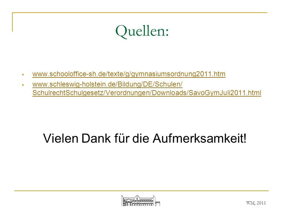 WM, 2011 Quellen: www.schooloffice-sh.de/texte/g/gymnasiumsordnung2011.htm www.schleswig-holstein.de/Bildung/DE/Schulen/ SchulrechtSchulgesetz/Verordn