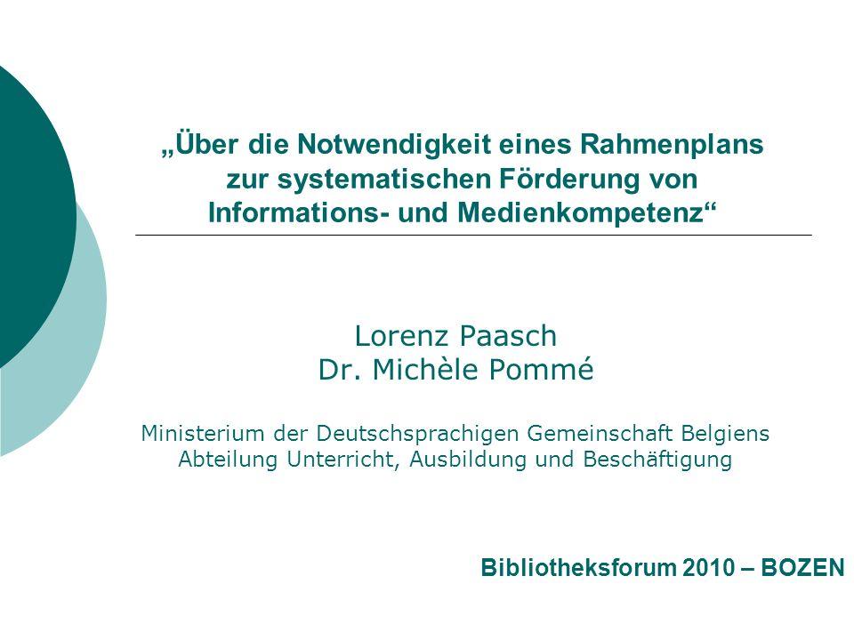 Über die Notwendigkeit eines Rahmenplans zur systematischen Förderung von Informations- und Medienkompetenz Lorenz Paasch Dr. Michèle Pommé Ministeriu