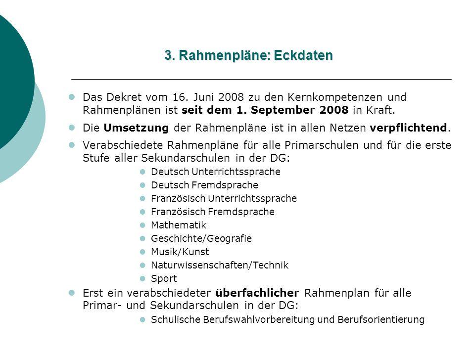 Das Dekret vom 16. Juni 2008 zu den Kernkompetenzen und Rahmenplänen ist seit dem 1. September 2008 in Kraft. Die Umsetzung der Rahmenpläne ist in all
