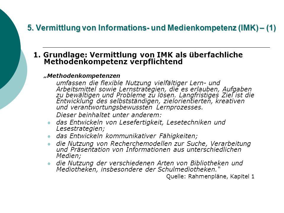 5. Vermittlung von Informations- und Medienkompetenz (IMK) – (1) 1. Grundlage: Vermittlung von IMK als überfachliche Methodenkompetenz verpflichtend M