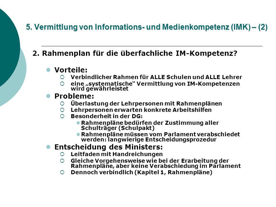 5. Vermittlung von Informations- und Medienkompetenz (IMK) – (2) 2. Rahmenplan für die überfachliche IM-Kompetenz? Vorteile: Verbindlicher Rahmen für