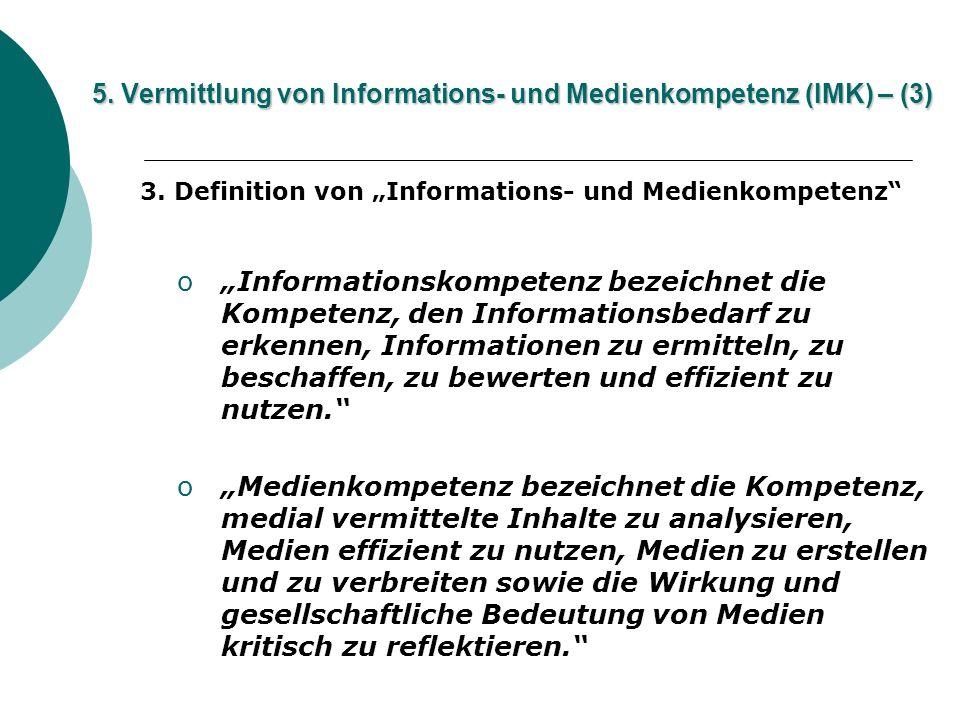 5. Vermittlung von Informations- und Medienkompetenz (IMK) – (3) 3. Definition von Informations- und Medienkompetenz oInformationskompetenz bezeichnet