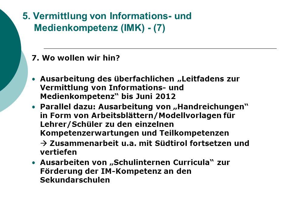 5. Vermittlung von Informations- und Medienkompetenz (IMK) - (7) 7. Wo wollen wir hin? Ausarbeitung des überfachlichen Leitfadens zur Vermittlung von