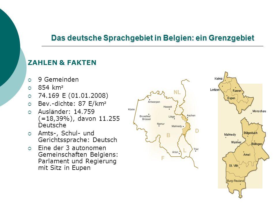 Das deutsche Sprachgebiet in Belgien: ein Grenzgebiet ZAHLEN & FAKTEN 9 Gemeinden 854 km ² 74.169 E (01.01.2008) Bev.-dichte: 87 E/km ² Ausl ä nder: 1