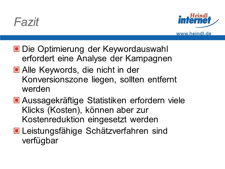 www.heindl.de Fazit Die Optimierung der Keywordauswahl erfordert eine Analyse der Kampagnen Alle Keywords, die nicht in der Konversionszone liegen, so