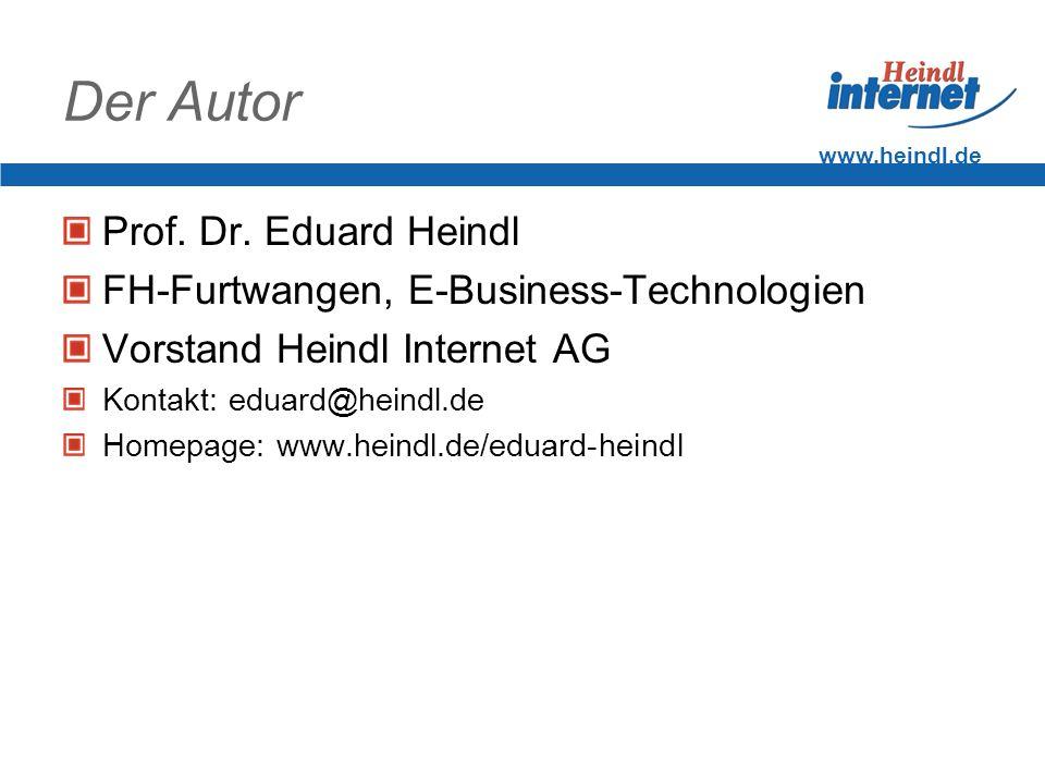 www.heindl.de Der Autor Prof. Dr. Eduard Heindl FH-Furtwangen, E-Business-Technologien Vorstand Heindl Internet AG Kontakt: eduard@heindl.de Homepage: