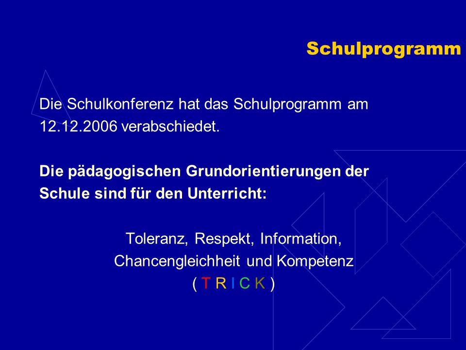 Schulprogramm Die Schulkonferenz hat das Schulprogramm am 12.12.2006 verabschiedet.