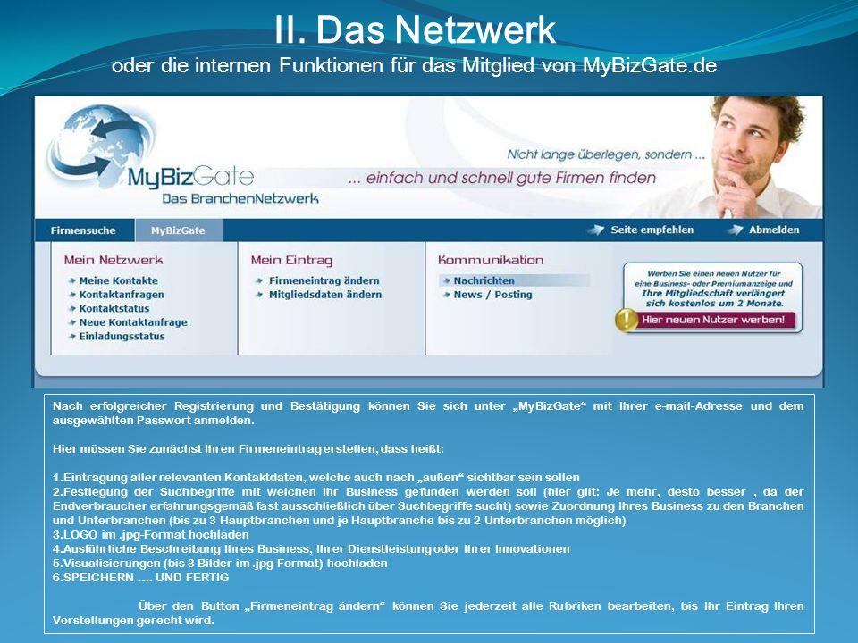 II. Das Netzwerk oder die internen Funktionen für das Mitglied von MyBizGate.de Nach erfolgreicher Registrierung und Bestätigung können Sie sich unter