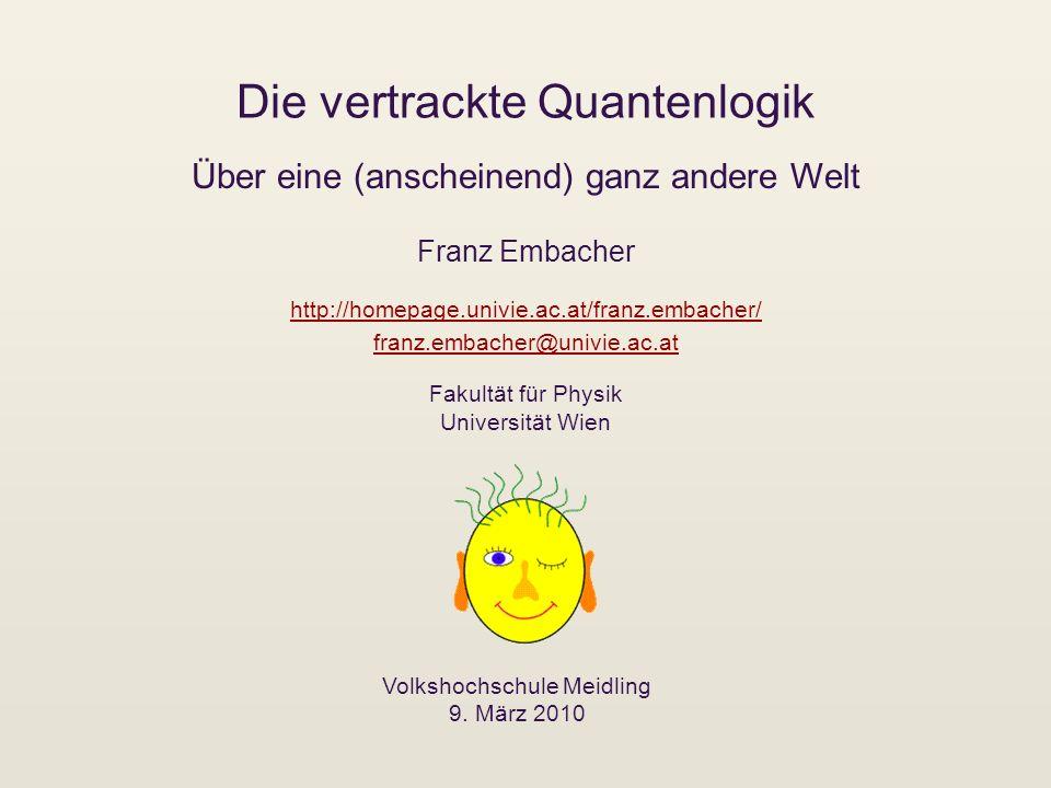 Die vertrackte Quantenlogik Franz Embacher Volkshochschule Meidling 9. März 2010 http://homepage.univie.ac.at/franz.embacher/ franz.embacher@univie.ac