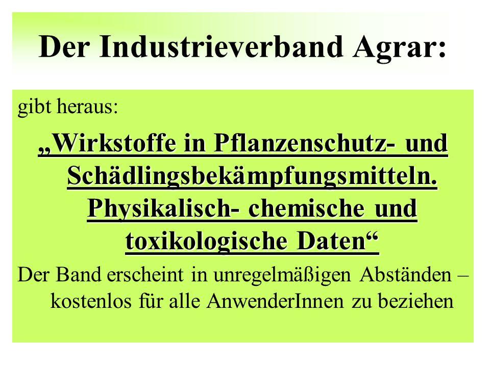 Der Industrieverband Agrar: gibt heraus: Wirkstoffe in Pflanzenschutz- und Schädlingsbekämpfungsmitteln. Physikalisch- chemische und toxikologische Da