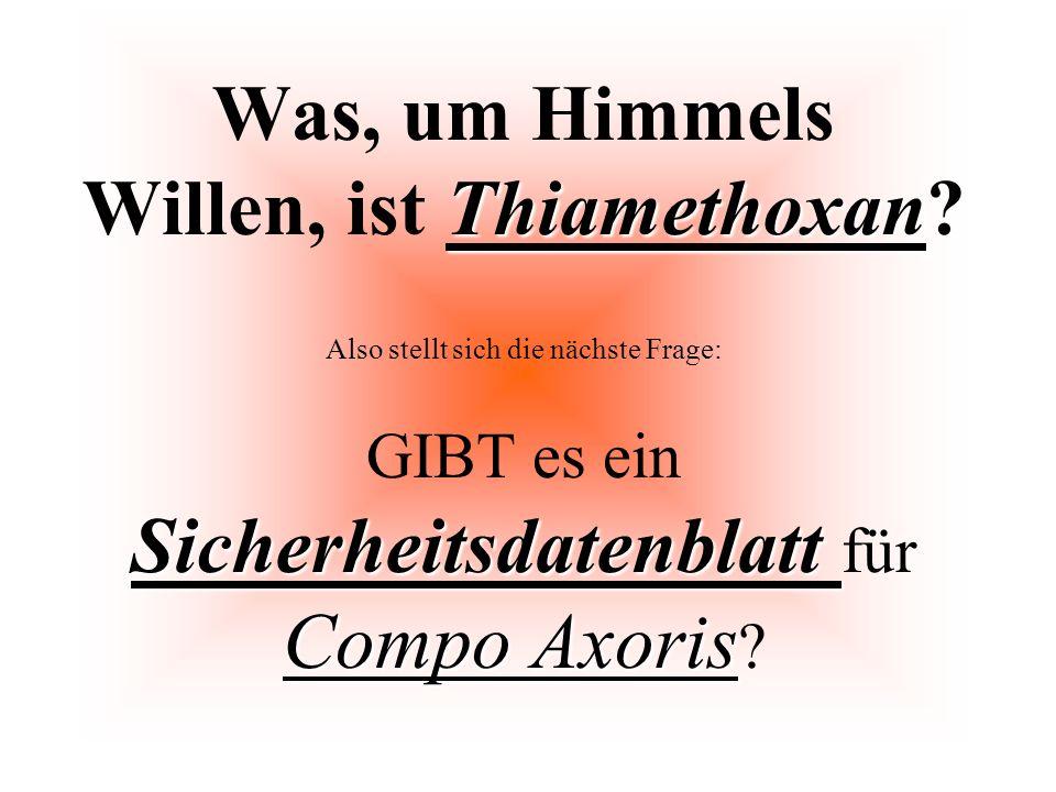 Thiamethoxan Sicherheitsdatenblatt Compo Axoris Was, um Himmels Willen, ist Thiamethoxan? Also stellt sich die nächste Frage: GIBT es ein Sicherheitsd