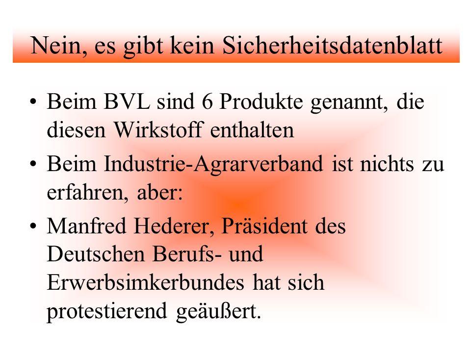 Nein, es gibt kein Sicherheitsdatenblatt Beim BVL sind 6 Produkte genannt, die diesen Wirkstoff enthalten Beim Industrie-Agrarverband ist nichts zu er