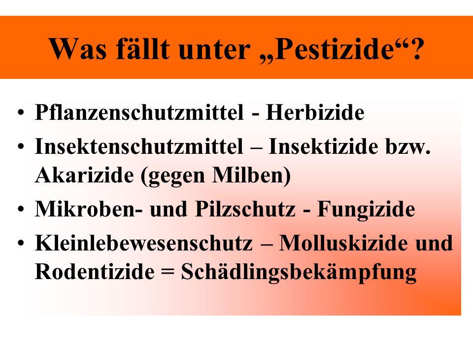 Was fällt unter Pestizide? Pflanzenschutzmittel - Herbizide Insektenschutzmittel – Insektizide bzw. Akarizide (gegen Milben) Mikroben- und Pilzschutz