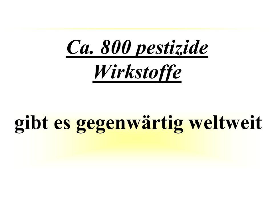 Ca. 800 pestizide Wirkstoffe gibt es gegenwärtig weltweit