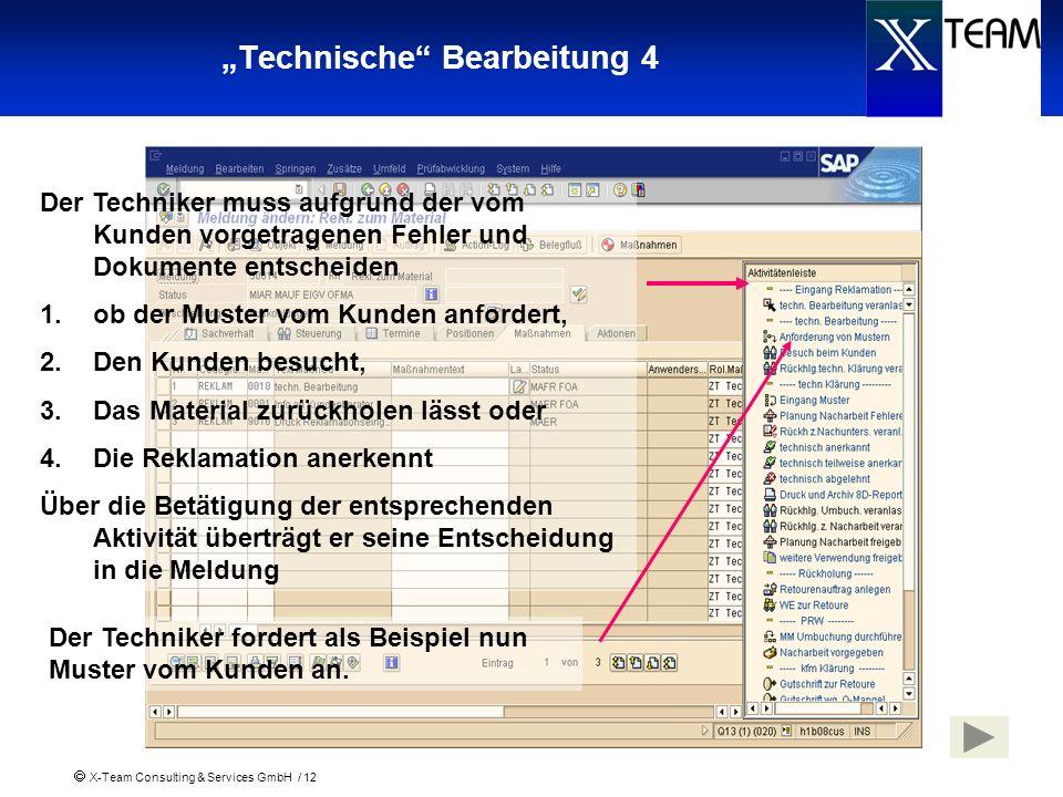 X-Team Consulting & Services GmbH / 12 Technische Bearbeitung 4 Der Techniker muss aufgrund der vom Kunden vorgetragenen Fehler und Dokumente entschei