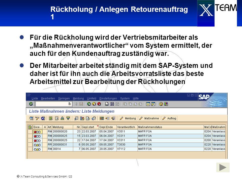 X-Team Consulting & Services GmbH / 22 Rückholung / Anlegen Retourenauftrag 1 Für die Rückholung wird der Vertriebsmitarbeiter als Maßnahmenverantwort