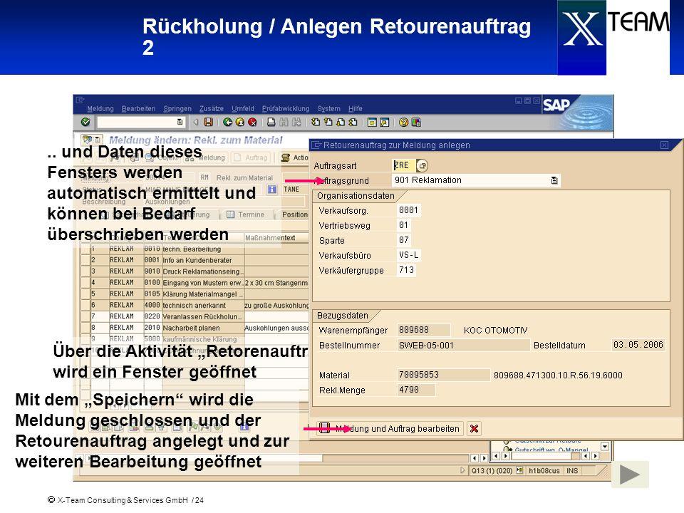 X-Team Consulting & Services GmbH / 24 Rückholung / Anlegen Retourenauftrag 2 Über die Aktivität Retorenauftrag anlegen wird ein Fenster geöffnet.. un