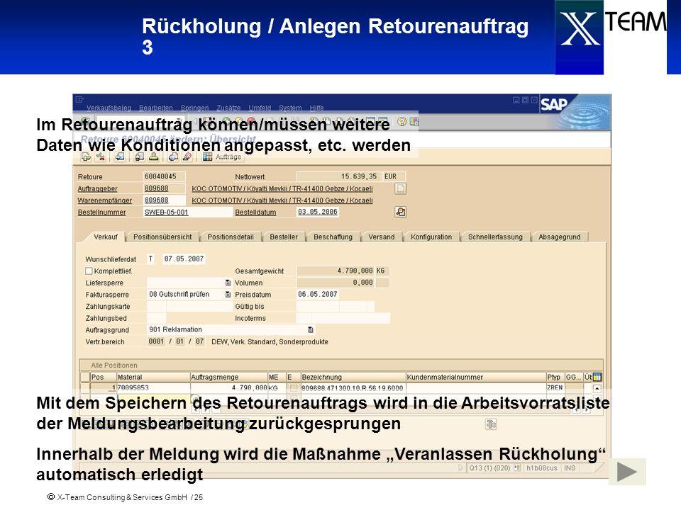 X-Team Consulting & Services GmbH / 25 Rückholung / Anlegen Retourenauftrag 3 Im Retourenauftrag können/müssen weitere Daten wie Konditionen angepasst