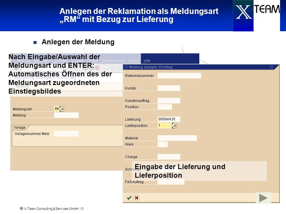 X-Team Consulting & Services GmbH / 3 Anlegen der Reklamation als Meldungsart RM mit Bezug zur Lieferung Anlegen der Meldung Nach Eingabe/Auswahl der