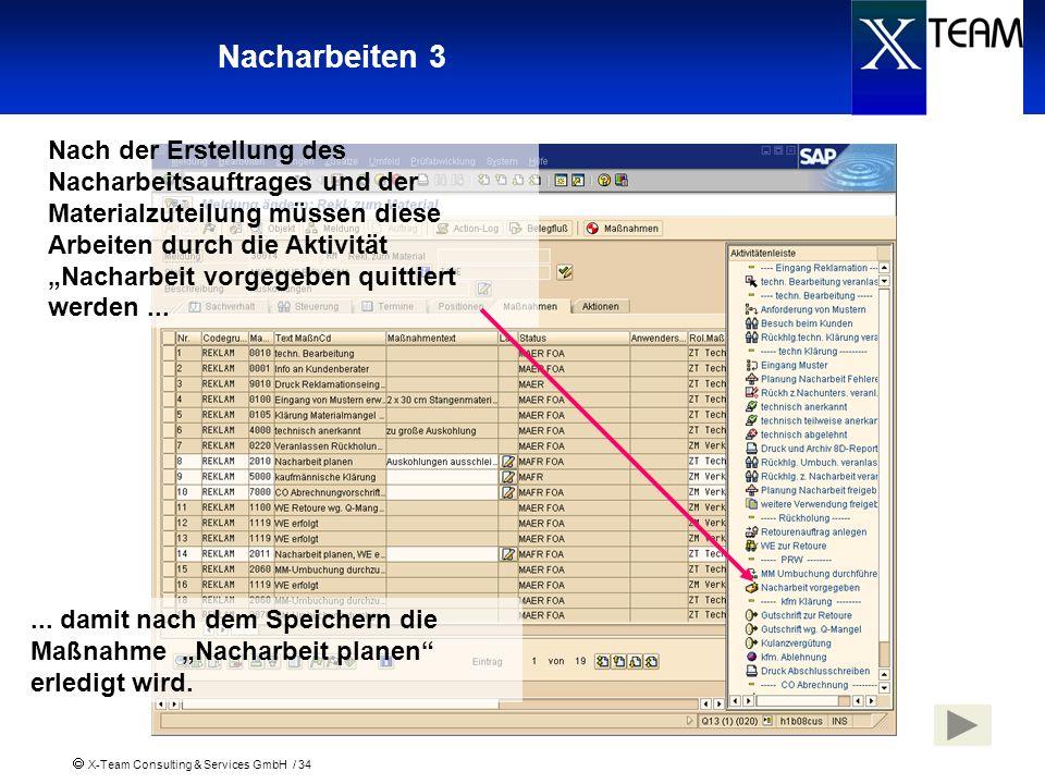 X-Team Consulting & Services GmbH / 34 Nacharbeiten 3 Nach der Erstellung des Nacharbeitsauftrages und der Materialzuteilung müssen diese Arbeiten dur