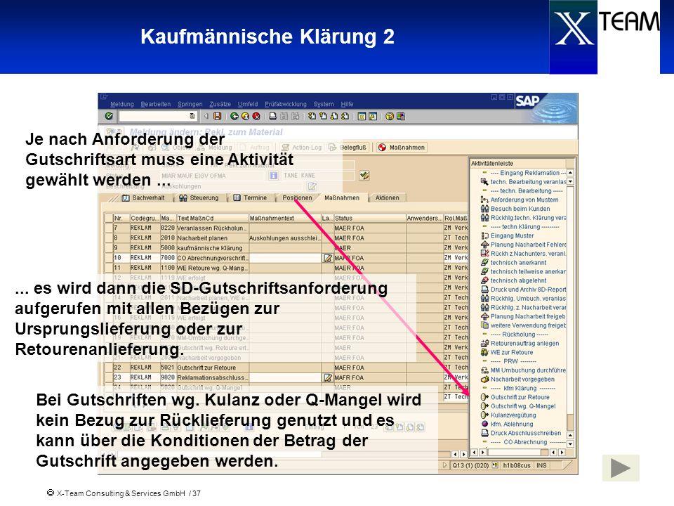 X-Team Consulting & Services GmbH / 37 Kaufmännische Klärung 2 Je nach Anforderung der Gutschriftsart muss eine Aktivität gewählt werden...... es wird