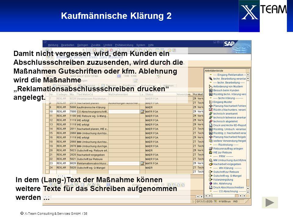 X-Team Consulting & Services GmbH / 38 Kaufmännische Klärung 2 Damit nicht vergessen wird, dem Kunden ein Abschlussschreiben zuzusenden, wird durch di