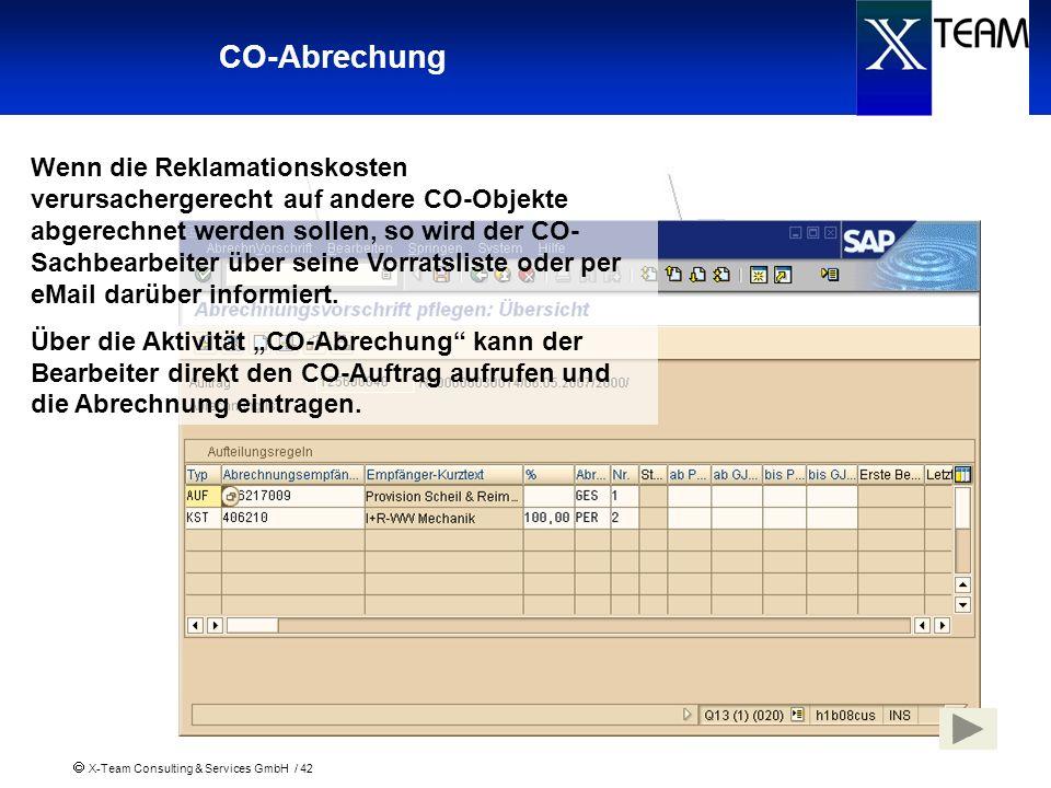 X-Team Consulting & Services GmbH / 42 CO-Abrechung Wenn die Reklamationskosten verursachergerecht auf andere CO-Objekte abgerechnet werden sollen, so