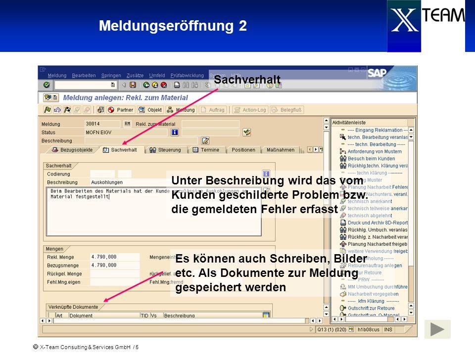 X-Team Consulting & Services GmbH / 16 Eingang der Muster Über die Aktivität Eingang Muster bestätigt er den Eingang der Muster Mit der Aktivität wird die Maßnahme Klärung Materialmangel angelegt