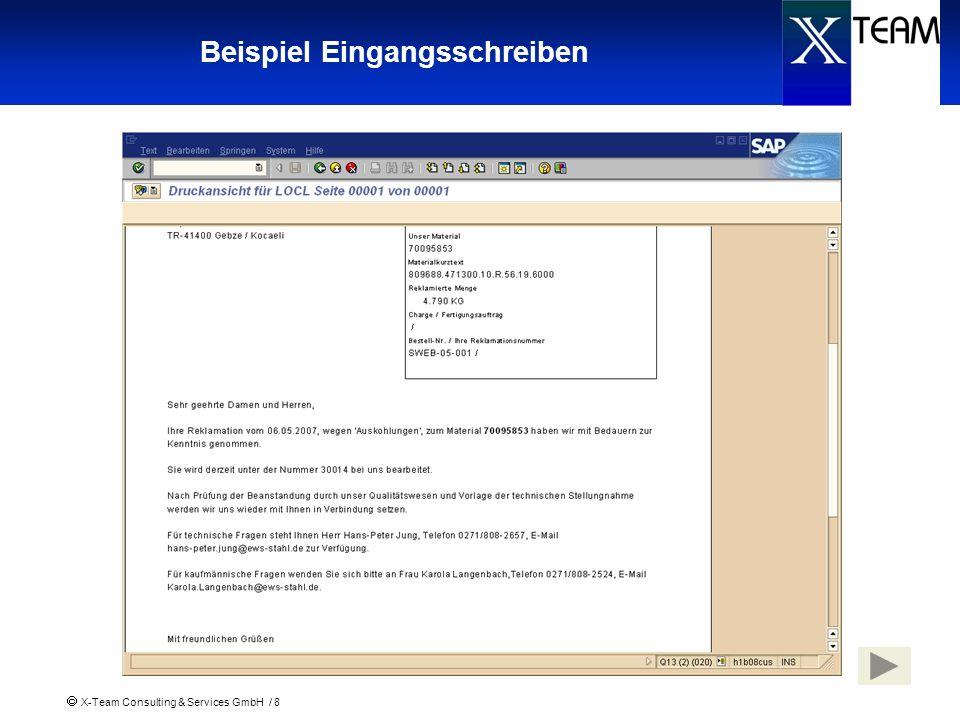 X-Team Consulting & Services GmbH / 9 Technische Bearbeitung 1 Der technische Bearbeiter arbeitet täglich mit SAP und befasst sich häufig mit den Reklamationen Daher ist für ihn eine Benachrichtigung per eMail oder Workflow nicht notwendig oder gar störend, da sonst in seinem Postkorb alle möglichen Aufgaben durcheinander aufgereiht sind.