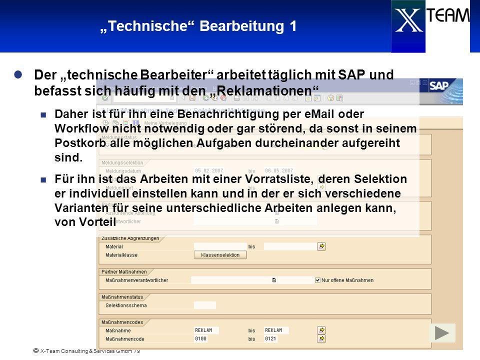 X-Team Consulting & Services GmbH / 9 Technische Bearbeitung 1 Der technische Bearbeiter arbeitet täglich mit SAP und befasst sich häufig mit den Rekl