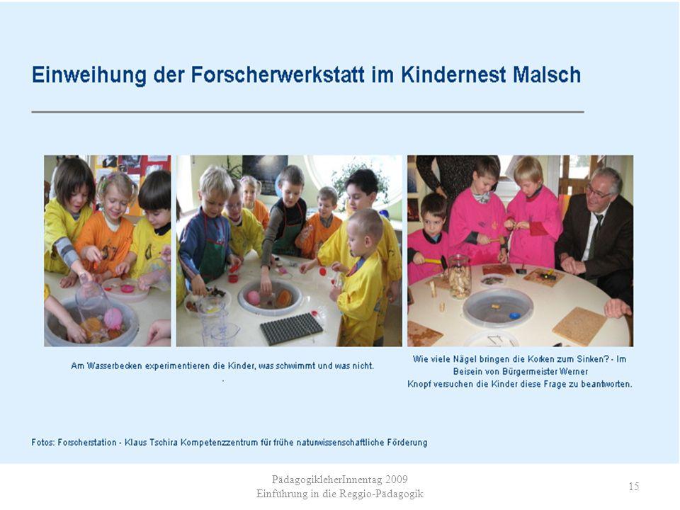 PädagogikleherInnentag 2009 Einführung in die Reggio-Pädagogik 15