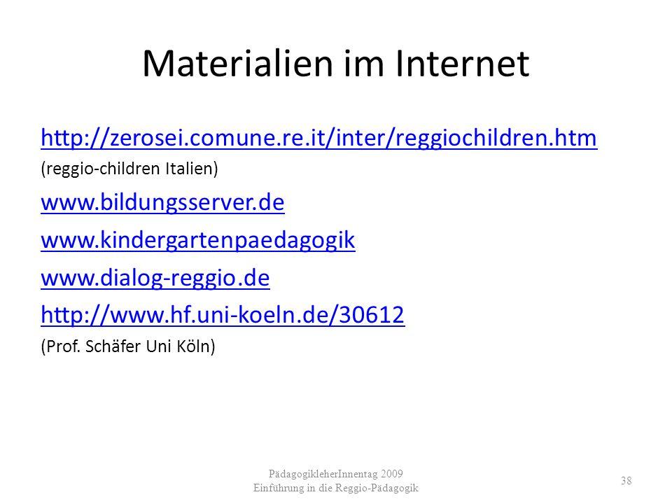 Materialien im Internet http://zerosei.comune.re.it/inter/reggiochildren.htm (reggio-children Italien) www.bildungsserver.de www.kindergartenpaedagogi