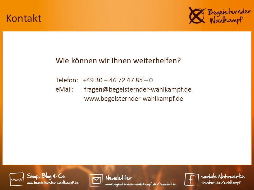 Kontakt Wie können wir Ihnen weiterhelfen? Telefon: +49 30 – 46 72 47 85 – 0 eMail: fragen@begeisternder-wahlkampf.de www.begeisternder-wahlkampf.de