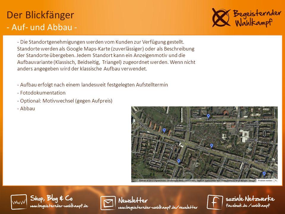 Der Blickfänger - Auf- und Abbau - - Die Standortgenehmigungen werden vom Kunden zur Verfügung gestellt. Standorte werden als Google Maps-Karte (zuver