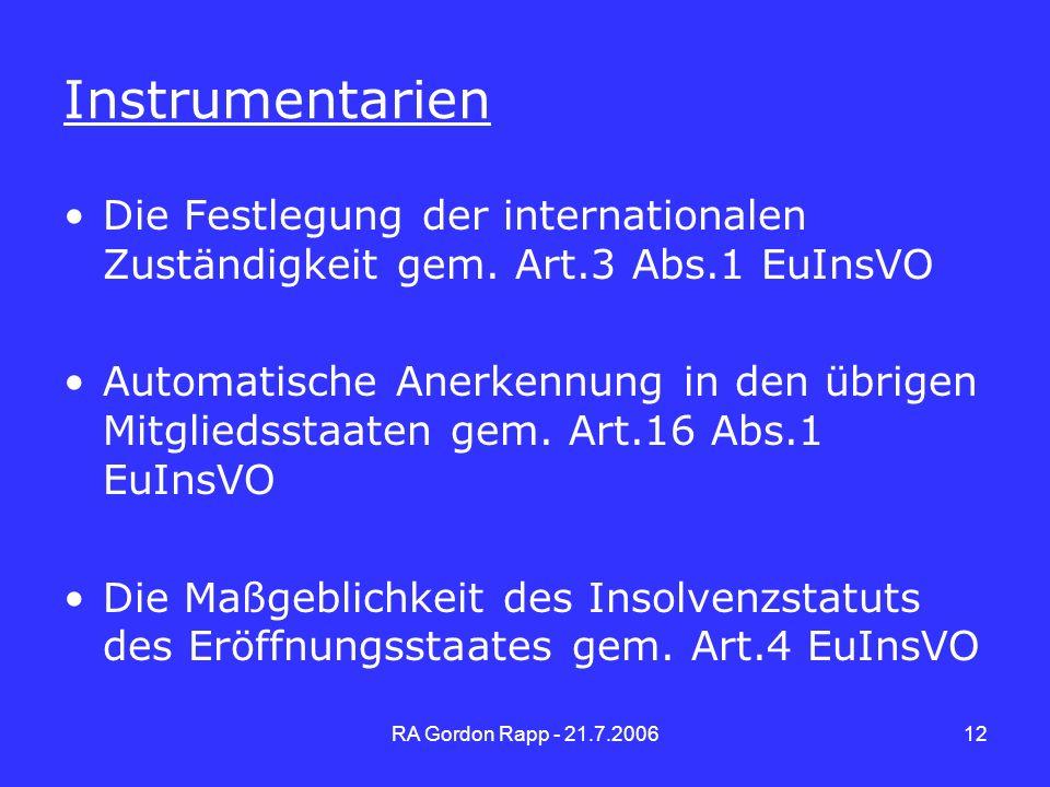 RA Gordon Rapp - 21.7.200612 Instrumentarien Die Festlegung der internationalen Zuständigkeit gem. Art.3 Abs.1 EuInsVO Automatische Anerkennung in den