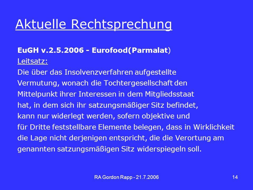 RA Gordon Rapp - 21.7.200614 Aktuelle Rechtsprechung EuGH v.2.5.2006 - Eurofood(Parmalat) Leitsatz: Die über das Insolvenzverfahren aufgestellte Vermu