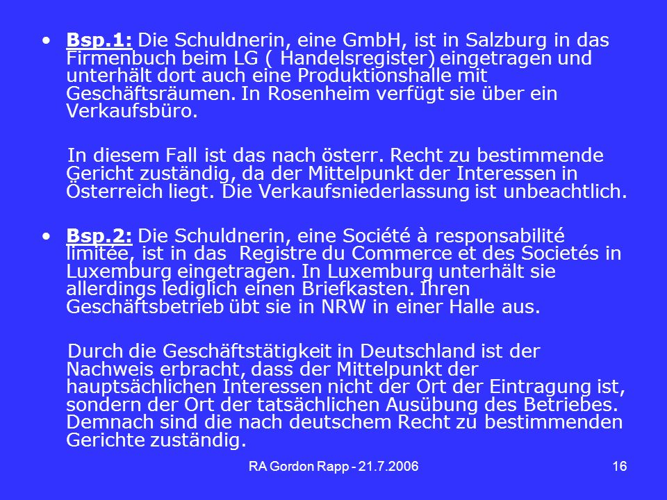 RA Gordon Rapp - 21.7.200616 Bsp.1: Die Schuldnerin, eine GmbH, ist in Salzburg in das Firmenbuch beim LG ( Handelsregister) eingetragen und unterhält