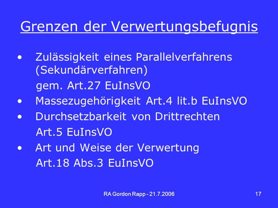RA Gordon Rapp - 21.7.200617 Grenzen der Verwertungsbefugnis Zulässigkeit eines Parallelverfahrens (Sekundärverfahren) gem. Art.27 EuInsVO Massezugehö
