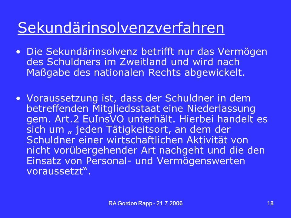 RA Gordon Rapp - 21.7.200618 Sekundärinsolvenzverfahren Die Sekundärinsolvenz betrifft nur das Vermögen des Schuldners im Zweitland und wird nach Maßg